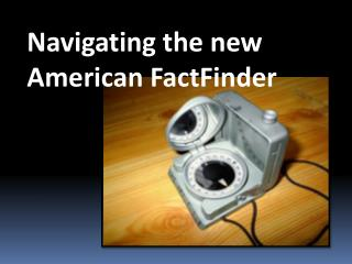 Navigating the new American  FactFinder