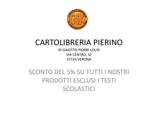 CARTOLIBRERIA PIERINO DI  GAIOTTO PIERRE LOUIS VIA CENTRO, 32 37135 VERONA