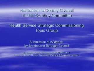 Hertfordshire County Council Health Scrutiny Committee  Health Service Strategic Commissioning Topic Group
