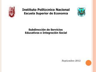 Instituto Polit é cnico Nacional Escuela Superior de  Econom í a Subdirección de Servicios