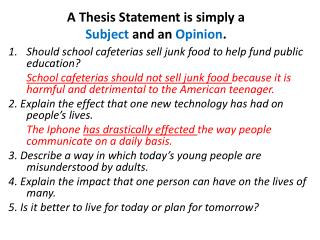 A Thesis Statement is simply a  Subject  and an  Opinion .