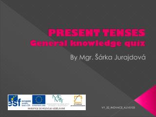 PRESENT  TENSES General knowledge quiz