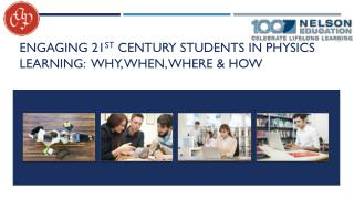 Engaging 21 st  century STUDENTS in Physics Learning:  WHY, When, Where & HOW