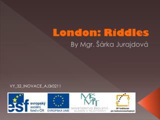 London: Riddles