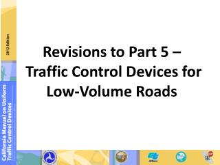 Revisions to Part 5 –   Traffic Control Devices for Low-Volume Roads