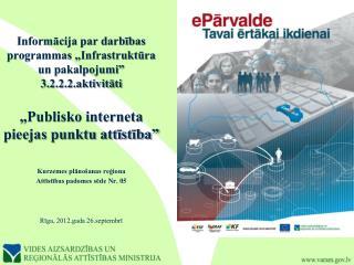 """Informācija par darbības programmas """"Infrastruktūra un pakalpojumi"""" 3.2.2.2.aktivitāti"""