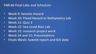 FNR 66 Final Labs and Schedule: Week 9: Seismic Hazard Week 10: Flood Hazard or Bathymetry Lab