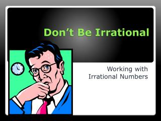 Don't Be Irrational