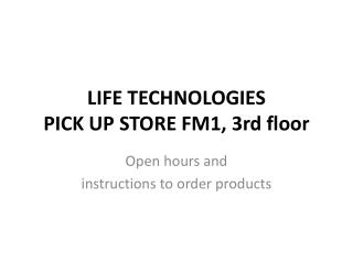 LIFE  TECHNOLOGIES  PICK UP STORE  FM1,  3rd floor