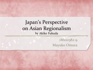 Japan's Perspective  on Asian Regionalism by Akiko Fukuda