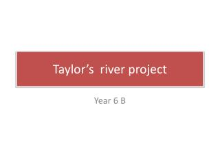 Taylor�s  river project