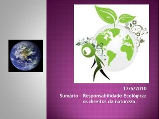 17/5/2010 Sumário -  Responsabilidade Ecológica: os direitos da natureza.