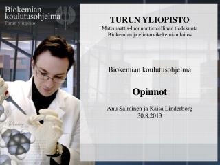 TURUN YLIOPISTO  Matemaattis-luonnontieteellinen tiedekunta Biokemian ja elintarvikekemian laitos