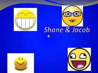 Shane &  J acob