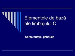 Elementele de bază ale limbajului C