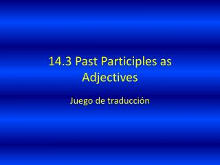 14.3 Past Participles as Adjectives