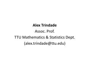 Alex  Trindade Assoc. Prof. TTU Mathematics & Statistics Dept. (alex.trindade@ttu)