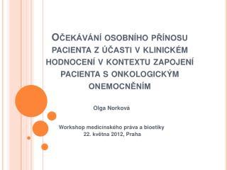 Olga Norková Workshop medicínského práva a bioetiky  22. května 2012, Praha