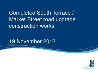 Completed South Terrace / Market Street road upgrade construction works 19 November 2012
