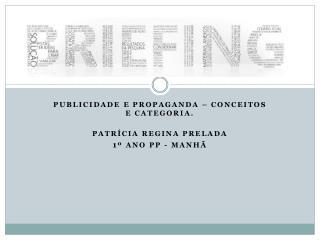 Publicidade  e Propaganda –  conceitos  e  categoria . Patrícia  Regina  Prelada