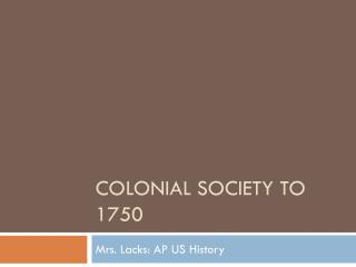 Colonial Society to 1750