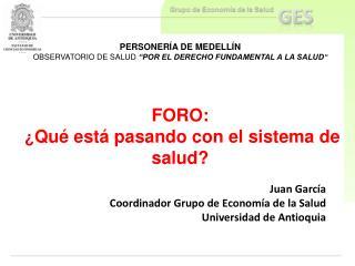 Juan García  Coordinador Grupo de Economía de la Salud Universidad de Antioquia
