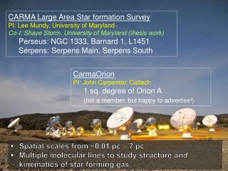 CARMA Large Area Star formation Survey PI: Lee Mundy, University of Maryland