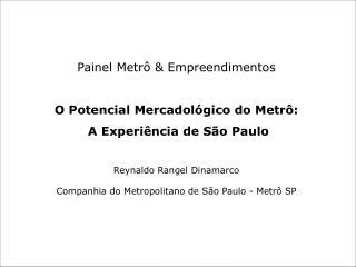 Painel Metr   Empreendimentos  O Potencial Mercadol gico do Metr :  A Experi ncia de S o Paulo  Reynaldo Rangel Dinamarc