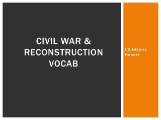 Civil War & Reconstruction Vocab