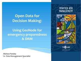 Open Data for  Decision Making : Using  GeoNode  for emergency preparedness  & DRM