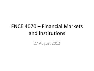 FNCE 4070 � Financial Markets and Institutions