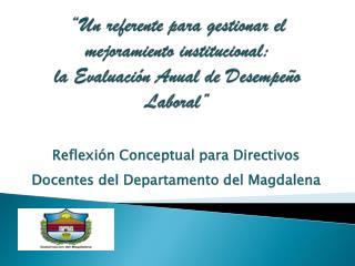 Reflexión Conceptual para  Directivos Docentes del Departamento del Magdalena