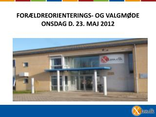 FORÆLDREORIENTERINGS- OG VALGMØDE ONSDAG D. 23. MAJ 2012