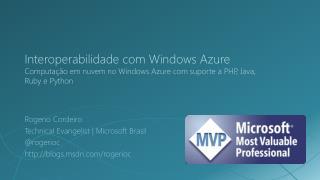 Rogerio Cordeiro Technical Evangelist  | Microsoft Brasil @ rogerioc