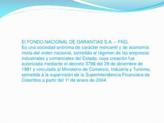 El FONDO NACIONAL DE GARANTIAS S.A. – FNG.