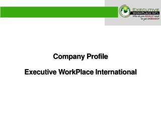 Company Profile Executive  WorkPlace  International