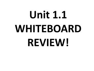 Unit 1.1 WHITEBOARD REVIEW!