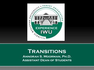 Transitions Annorah  S. Moorman, Ph.D. Assistant Dean of Students