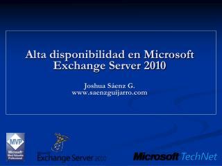 Alta disponibilidad en Microsoft Exchange Server 2010 Joshua Sáenz G. saenzguijarro