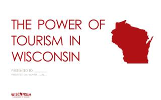 THE  POWER  OF TOURISM  IN WISCONSIN