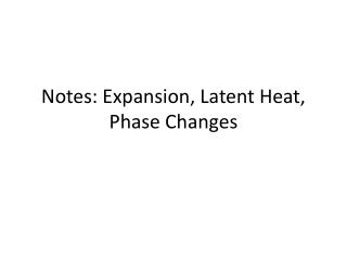 Notes: Expansion, Latent Heat, Phase Changes