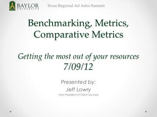 Benchmarking, Metrics, Comparative Metrics Getting the most out of your resources 7/09/12