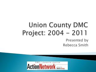 Union County DMC Project: 2004 - 2011