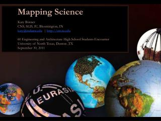 Mapping Science Katy  Börner CNS, SLIS, IU, Bloomington, IN