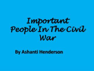 Important  People In The Civil War