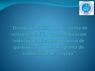 Dise o y an lisis de un sistema de instrumentaci n y automatizaci n industrial aplicado al proceso de pasteurizaci n de