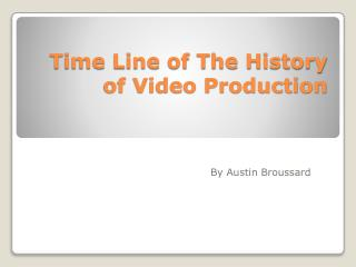 Time Line of The History of Video Production