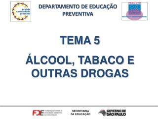 TEMA 5 ÁLCOOL, TABACO E OUTRAS DROGAS