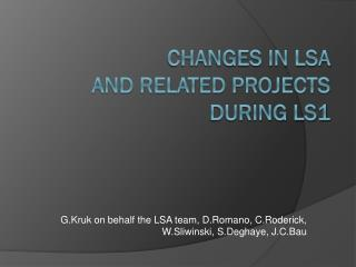 Changes in LSA  and related projects during LS1