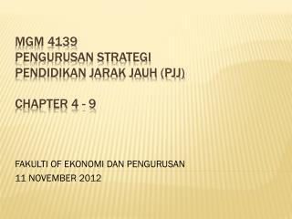 MGM 4139 PENGURUSAN STRATEGI PENDIDIKAN JARAK JAUH (PJJ ) Chapter 4 - 9